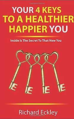 4 keys to a healthier happier you - Richard Ecksley